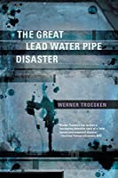 The Great Lead Water Pipe Disaster (The MIT Press)