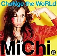 ChaNge the WoRLd by MICHI (2009-02-18)