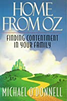 Home from Oz: Finding Contentment in Your Family