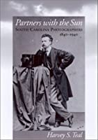 Partners With the Sun: South Carolina Photographers, 1840-1940