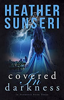 Covered in Darkness: In Darkness Book 3 by [Sunseri, Heather]