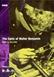 Optic of Walter Benjamin, The De-, Dis-, Ex-, - Volume 3 (De-, Dis-, Ex-., Volume 3)