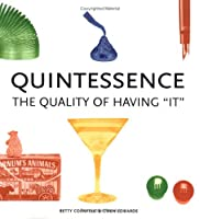 "Quintessence: The Quality Of Having ""It"""