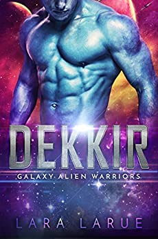 Dekkir: (Scifi Alien Romance) (Galaxy Alien Warriors Book 1) by [LaRue, Lara]