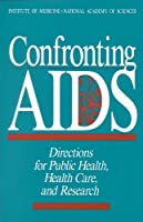 Confronting AIDS: Directions for Public Health, Health Care, and Research