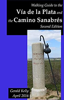 Walking Guide to the Via de la Plata and the Camino Sanabres Second Edition by [Kelly, Gerald]