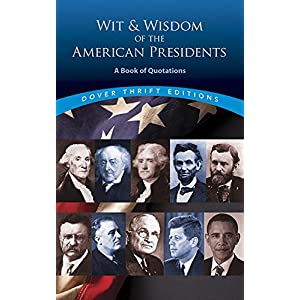Wit and Wisdom of the American Presidents: A Book of Quotations (Dover Thrift Editions)