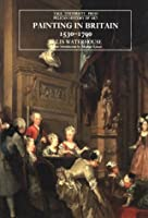 Painting in Britain: 1530-1790, Fifth Edition (The Yale University Press Pelican Histor)