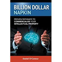 Billion Dollar Napkin: Proven Pathways to Commercialize your Intellectual Property