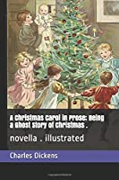 A Christmas Carol in Prose; Being a Ghost Story of Christmas .: novella . illustrated