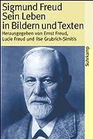 Sigmund Freud - Sein Leben in Bildern und Texten: Mit einer biographischen Skizze