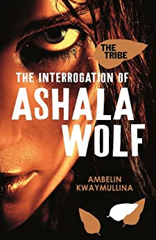 The Tribe 1: The Interrogation of Ashala Wolf by [Kwaymullina, Ambelin]