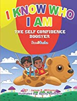 I Know Who I Am: The Self Confidence Booster