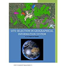 Site Selection in Geographical Information System: Scientic Guide for Site Selection for Town Planners and City Administrators