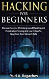 Hacking For Beginners: Discover Secrets Of Underground Hacking And Penetration Testing And Learn How To Keep Your Own Network Safe