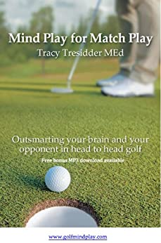 Mind Play for Match Play;Outsmarting your brain and your opponent in head to head golf. by [Tresidder, Tracy]