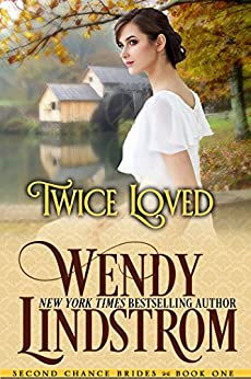 Twice Loved: A Sweet & Clean Historical Romance (Second Chance Brides Book 2) by [Lindstrom, Wendy]