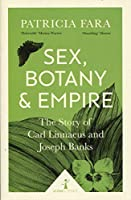 Sex, Botany and Empire (Icon Science): The Story of Carl Linnaeus and Joseph Banks