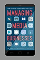 Managing Media Businesses: A Game Plan to Navigate Disruption and Uncertainty
