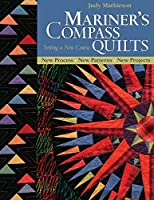 Mariner's Compass Quilts: Setting A new Course; New Process, New Patterns, New Projects