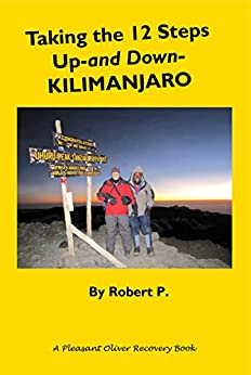 Taking the 12 Steps Up-and Down-Kilimanjaro (Freedom from Cross-Addiction) by [P., Robert]
