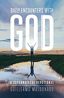 Daily Encounters with God: A Supernatural Devotional by [Maldonado, Guillermo]