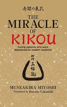[Miyoshi, Muneakira]のThe Miracle of Kikou: Curing patients who were abandoned by modern medicine (English Edition)