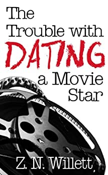 The Trouble with Dating a Movie Star: Book One in the Red Carpet Series by [Willett, Z.N.]