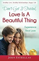 Don't Get It Twisted, Love Is a Beautiful Thing: Experience Real Love