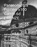 Panasonic tz8 Fujifilm x100 Canon 6d FIRENZE: ItalianArtPhotography Secret Towns 6 Independently published