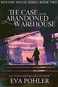 The Case of the Abandoned Warehouse (Mystery House #2: Tulsa) (The Mystery House Series) by [Pohler, Eva]