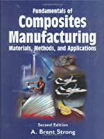 Fundamentals Of Composites Manufacturing: Materials, Methods and Applications
