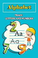 Alphabet Handwriting trace letter and number: Trace Letters Of The Alphabet and numbers (On The Go) 6*9 in: Pre K, Kindergarten and Kids Ages 3-5 Reading And Writing