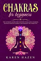 Chakras for Beginners: The ultimate guide for starters to balance chakras, radiate positive energy and awaken the third eye