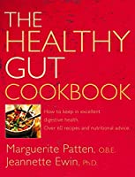 The Healthy Gut Cookbook: How to Keep in Excellent Digestive Health With 60 Recipes and Nutrition Advice