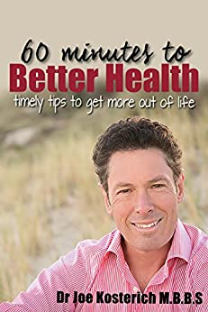 60 minutes to Better Health: timely tips to get more out of life by [Kosterich, Dr Joe]