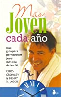 Mas Joven Cada Ano/ Younger Next Year: Una Guia Para Permanecer Joven Mas Alla De Los 80 / a Guide to Living Like 50 Until You're 80 and Beyond