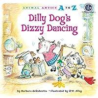 Dilly Dog's Dizzy Dancing (Animal Antics A to Z)