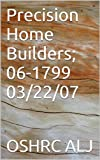 Precision Home Builders; 06-1799  03/22/07 (English Edition)