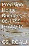 Precision Home Builders; 06-1799  03/22/07 (English Edition)