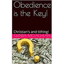 Obedience is the Key!: Christian's and tithing! (Yashua House Ministries Book 1)