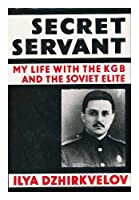 Secret Servant: My Life with the K. G. B.