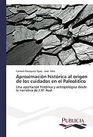 Aproximación histórica al origen de los cuidados en el Paleolítico: Una aportación histórica y antropológica desde la narrativa de J.M. Auel
