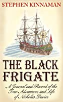 The Black Frigate: A Journal and Record of the True Adventures and Life of Nicholas Davies