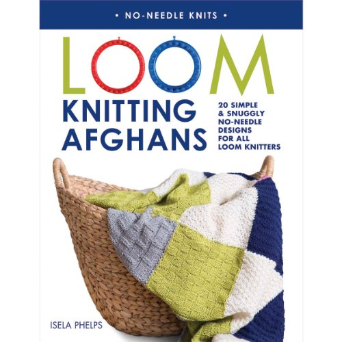 Download Loom Knitting Afghans: 20 Simple & Snuggly No-Needle Designs for All Loom Knitters (No-Needle Knits) 1250049849