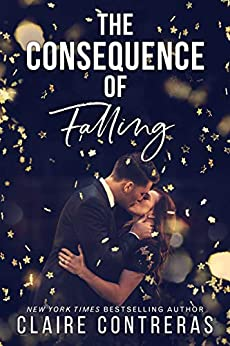 The Consequence of Falling: (An enemies-to-lovers office romance) by [Contreras, Claire]