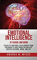 Emotional Intelligence at School and Work: Stages of Emotional Development from Childhood to Adulthood for Greater Success in School, Work, and Life