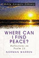 Where Can I Find Peace: Reflections on Psalm 23 (Bible Answer Library)