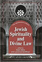 Jewish Spirituality And Divine Law (THE ORTHODOX FORUM SERIES)