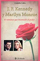 J.F.Kennedy y Marilyn Monroe/ J.F.Kennedy and Marilyn Monroe: El Romance Que Incomodo Al Poder/ the Romance That Bothered to Power (Grandes Amores De La Historia/ Great Love of History)